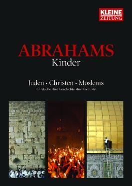 Abrahams Kinder: Juden - Christen - Moslems - Ihr Glaube, ihre Geschichte, ihre Konflikte