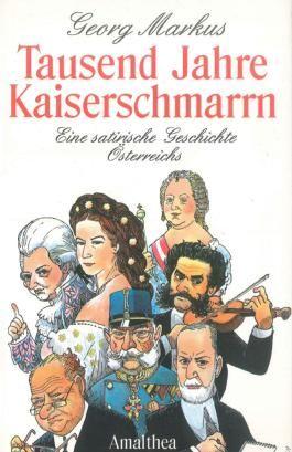Tausend Jahre Kaiserschmarrn: Eine satirische Geschichte Österreichs
