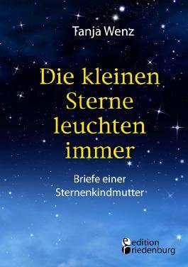 Die kleinen Sterne leuchten immer - Briefe einer Sternenkindmutter