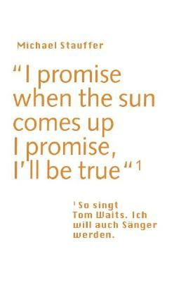 I promise when the sun comes up - I promise, I'll be true