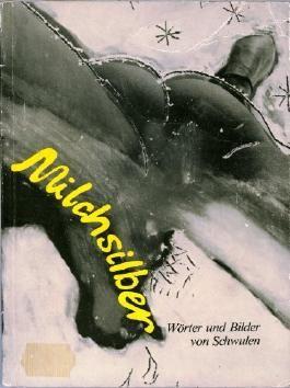Milchsilber: Worter u. Bilder von Schwulen (German Edition)