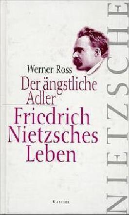 Der ängstliche Adler. Friedrich Nietzsches Leben