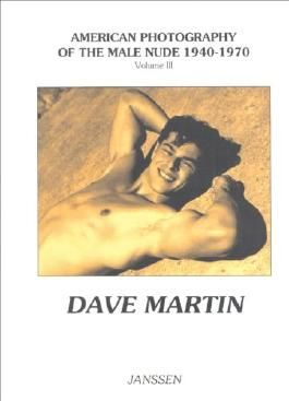 Dave Martin: American Photography of the Male Nude 1940–1970: Volume III (Vol 3)