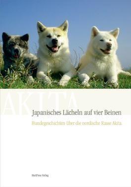 Japanisches Lächeln auf vier Beinen, Hundegeschichten über die nordische Rasse Akita