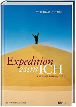 Expedition zum ICH: In 40 Tagen durch die Bibel