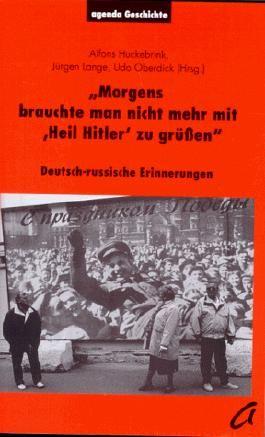 Morgens brauchte man nicht mehr mit ' Heil Hitler' zu grüßen. Deutsch-russische Erinnerungen