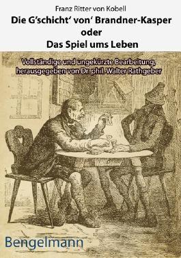 """Die G'schicht' von' Brandner-Kasper oder Das Spiel ums Leben.Mit Reproduktionen aller vier Original-Holzstiche von Ferdinand Barth (1842 -92) zum """"Brandner Kasper"""" aus d. """"Fliegenden Blättern"""" 1871"""