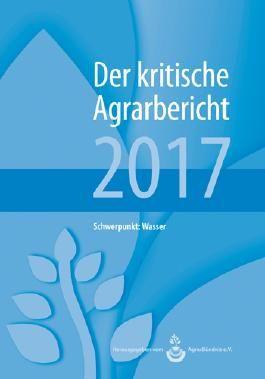 Landwirtschaft - Der kritische Agrarbericht. Daten, Berichte, Hintergründe,... / Landwirtschaft - Der kritische Agrarbericht 2017