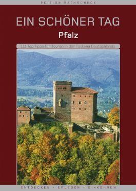 Pfalz - Ein schöner Tag. 111 Top Tipps für Touren in der Toskana Deutschlands
