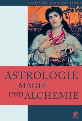 Bildlexikon der Kunst / Astrologie, Magie und Alchemie