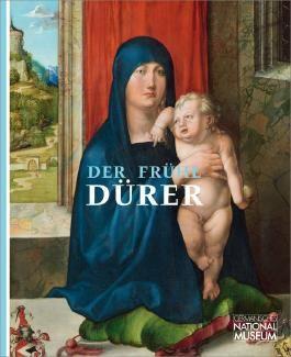 Der frühe Dürer: Begleitband zur Ausstellung im Germanischen Nationalmuseum vom 24. Mai bis 2. September 2012