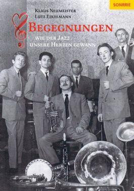 Begegnungen - Wie der Jazz unsere Herzen gewann
