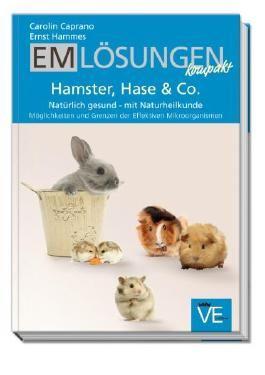 EM Lösungen kompakt: Hamster, Hase & Co. Natürlich gesund – mit Naturheilkunde