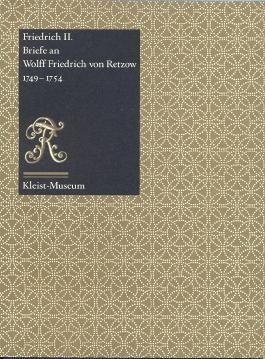 Friedrich II: Briefe an Wolff Friedrich von Retzow 1749-1754