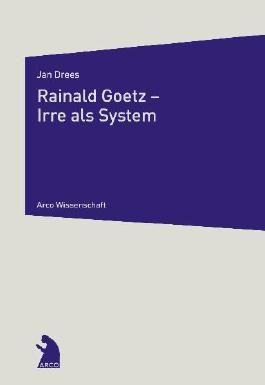 Rainald Goetz - Irre als System