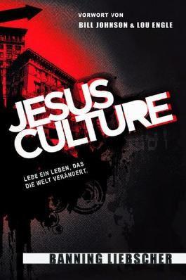 JESUS CULTURE: Lebe ein Leben, das die Welt verändert