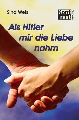 Als Hitler mir die Liebe nahm