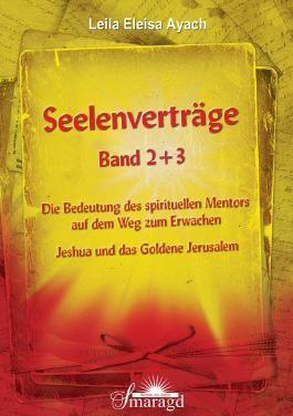 Seelenverträge Band 2 + 3: Band 2: Die Bedeutung des spirituellen Mentors auf dem Weg zum Erwachen Band 3: Jeshua und das Goldene Jerusalem: Die Bedeutung ... Erwachen; Jeshua und das Goldene Jerusalem
