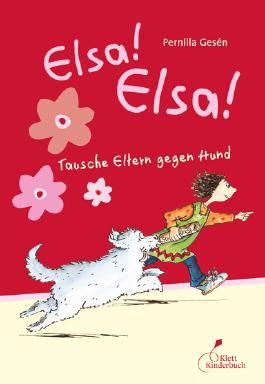 Elsa! Elsa! - Tausche Eltern gegen Hund Elsa! Elsa Bd.1