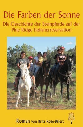 Die Farben der Sonne, die Geschichte der Steinpferde auf der Pine Pidge Indianerreservation