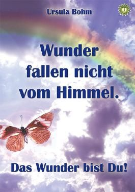 Wunder fallen nicht vom Himmel. Das Wunder bist Du!