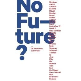 No Future? 36 Interviews zum Punk