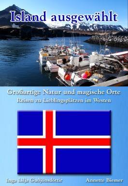 Großartige Natur und magische Orte - Reisen zu Lieblingsplätzen im Westen: Island ausgewählt: Band 1
