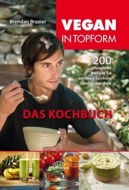 Vegan in Topform - Das Kochbuch