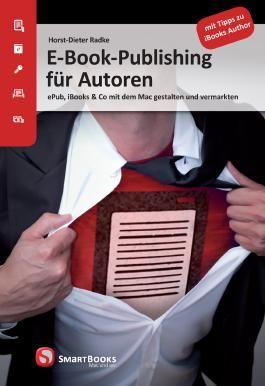 E-Book-Publishing für Autoren: ePub, iBooks & Co mit dem Mac gestalten und vermarkten