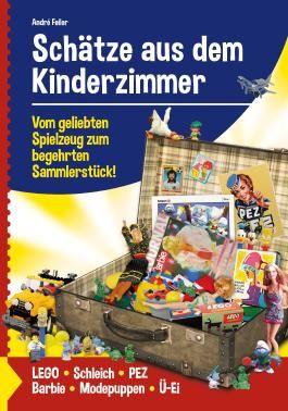 Schätze aus dem Kinderzimmer - Vom geliebten Spielzeug zum begehrten Sammlerstück!