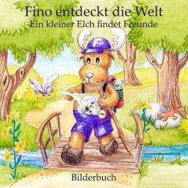 Fino entdeckt die Welt - Ein kleiner Elch findet Freunde (Bilderbuch)