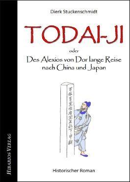 Todai-ji - oder: Des Alexios von Dor lange Reise nach China und Japan
