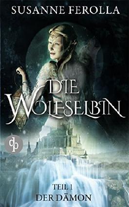 Die Wolfselbin: Teil 1 Der Dämon (Fantasy-Roman)