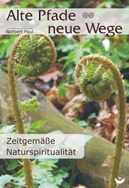 Alte Pfade - neue Wege: Zeitgemäße Naturspiritualität