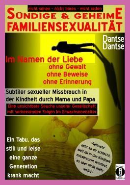 SÜNDIGE & GEHEIME FAMILIENSEXUALITÄT - Im Namen der Liebe: ohne Gewalt, ohne Beweise, ohne Erinnerung