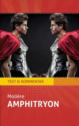 Amphitryon: Molière. Text und Kommentar