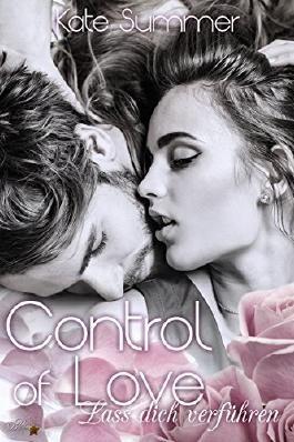 Control of Love: Lass dich verführen (Control of Love-Reihe 1)