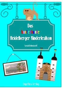 Das kunterbunte Heidelberger Kinderlexikon