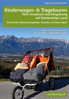 Kinderwagen-und Tragetouren Tirol: Innsbruck und Umgebung mit Werdenfelser Land Karwendel, Wettersteingebirge, Stubaier und Tuxer Alpen