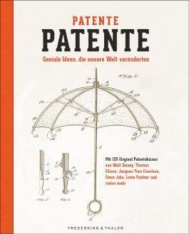 Patentskizzen: Potente Patente. Geniale Ideen, die unsere Welt veränderten. Ein Bildband mit Skizzen von Patenten und Erfindungen wie Fahrrad, Barbie, Lego oder iPod. 120 Innovative Geniestreiche.