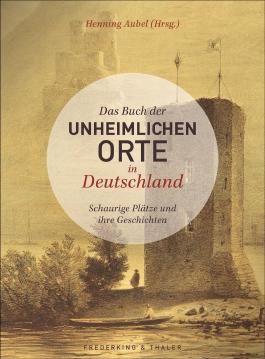 Das Buch der unheimlichen Orte in Deutschland
