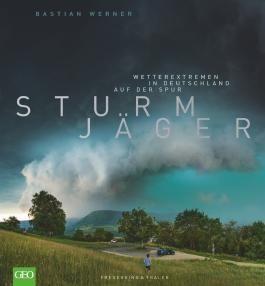 Bildband Wetter: Sturmjäger. Wetterextremen in Deutschland auf der Spur. Fantastische Stormchaser-Fotografien von Gewittern und Wolkenformationen. Mit Fakten zu Meteorologie und Making-of.