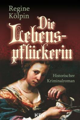 Die Lebenspflückerin: Historischer Kriminalroman
