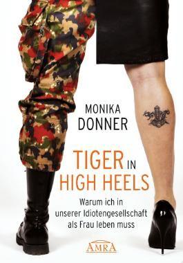 Tiger in High Heels. Warum ich in unserer Idiotengesellschaft als Frau leben muss