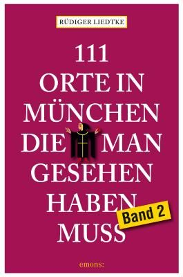 111 Orte in München, die man gesehen haben muss, Band 2