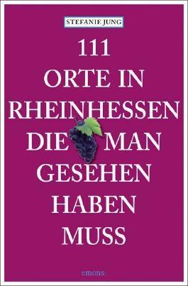 111 Orte in Rheinhessen, die man gesehen haben muss