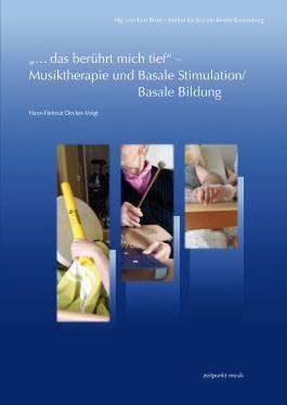 """""""...das berührt mich tief"""" –Musiktherapie und Basale Stimulation/Basale Bildung"""