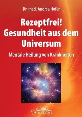 Rezeptfrei! Gesundheit aus dem Universum