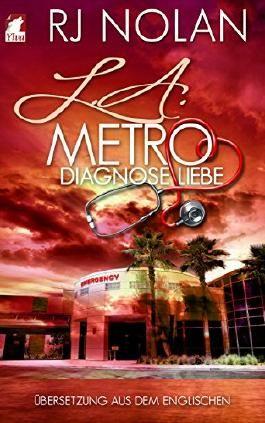 L.A. Metro: Diagnose Liebe (L.A. Metro-Serie 1)
