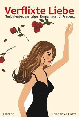 Verflixte Liebe. Turbulenter, spritziger Liebesroman nur für Frauen...